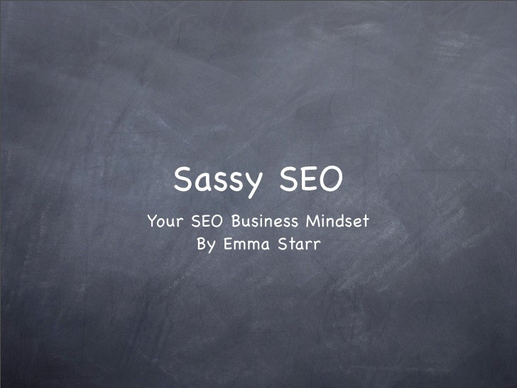 Sassy SEOYour SEO Business Mindset      By Emma Starr