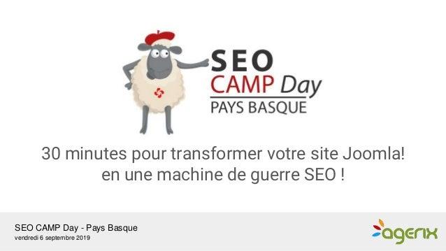 SEO CAMP Day - Pays Basque vendredi 6 septembre 2019 30 minutes pour transformer votre site Joomla! en une machine de guer...