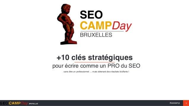 #seocamp 1 +10 clés stratégiques pour écrire comme un PRO du SEO sans être un professionnel … mais obtenant des résultats ...