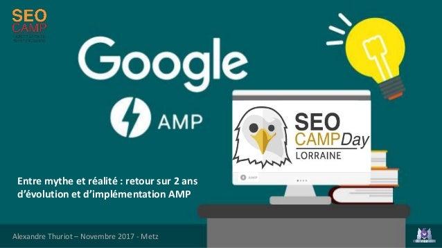 Entre mythe et réalité : retour sur 2 ans d'évolution et d'implémentation AMP Alexandre Thuriot – Novembre 2017 - Metz