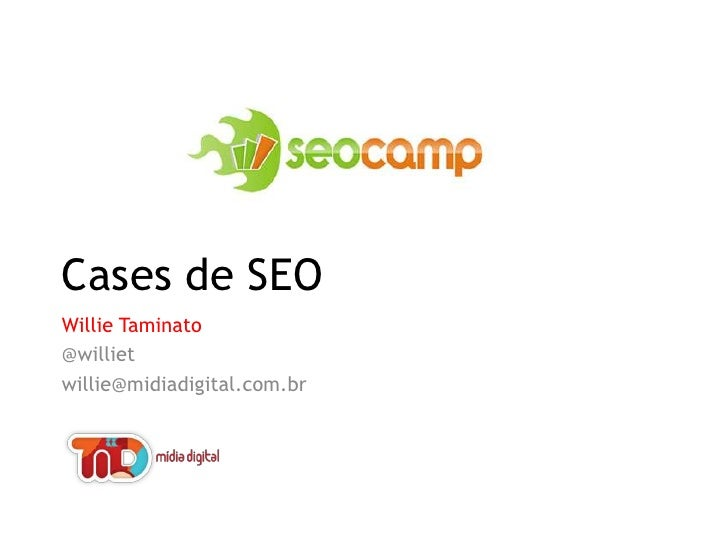 Cases de SEO<br />Willie Taminato<br />@williet<br />willie@midiadigital.com.br<br />