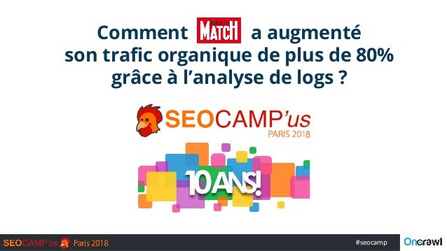 #seocamp Comment a augmenté son trafic organique de plus de 80% grâce à l'analyse de logs ?