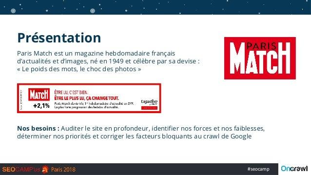 #seocamp Présentation Paris Match est un magazine hebdomadaire français d'actualités et d'images, né en 1949 et célèbre pa...
