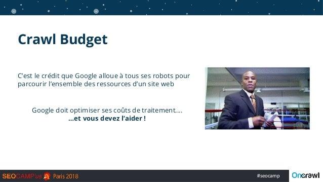 #seocamp Crawl Budget C'est le crédit que Google alloue à tous ses robots pour parcourir l'ensemble des ressources d'un si...