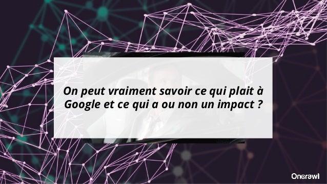 On peut vraiment savoir ce qui plait à Google et ce qui a ou non un impact ?