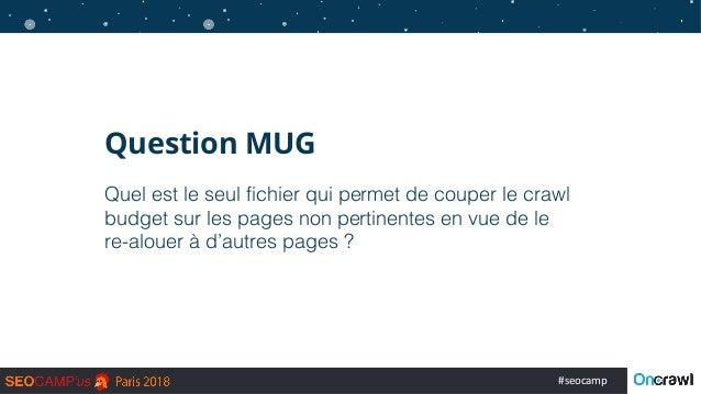 #seocamp Question MUG Quel est le seul fichier qui permet de couper le crawl budget sur les pages non pertinentes en vue d...