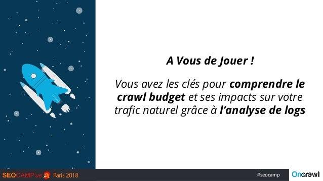 #seocamp A Vous de Jouer ! Vous avez les clés pour comprendre le crawl budget et ses impacts sur votre trafic naturel grâc...