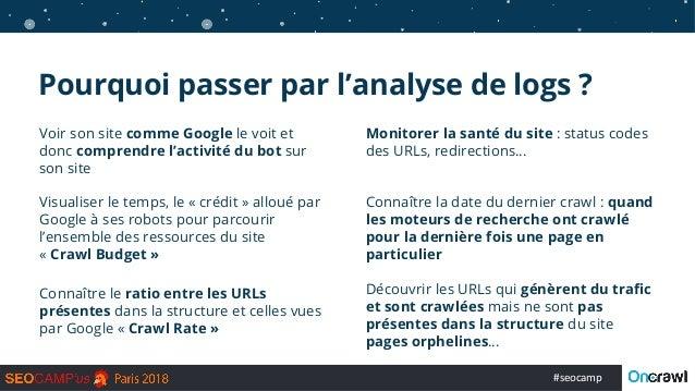 #seocamp Pourquoi passer par l'analyse de logs ? Voir son site comme Google le voit et donc comprendre l'activité du bot s...