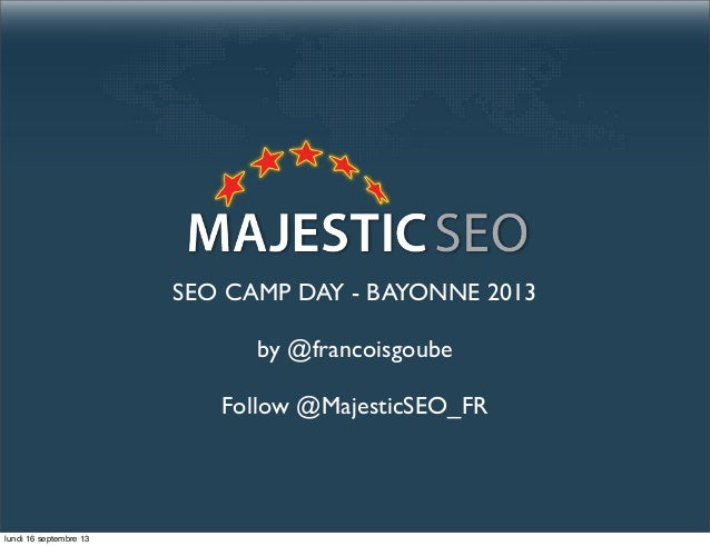 SEO CAMP DAY - BAYONNE 2013 by @francoisgoube Follow @MajesticSEO_FR lundi 16 septembre 13