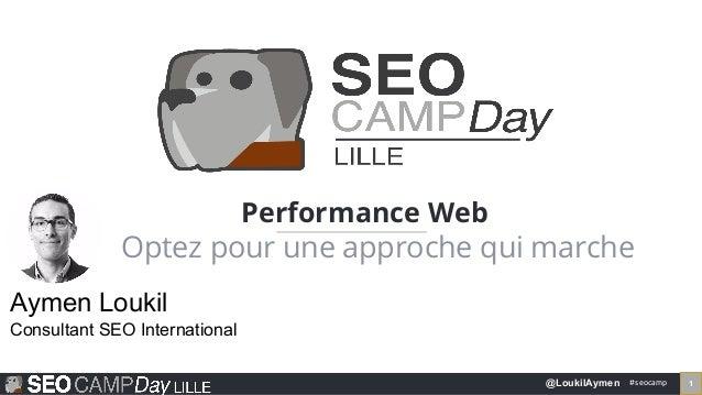 #seocamp 1@LoukilAymen Performance Web Optez pour une approche qui marche Aymen Loukil Consultant SEO International