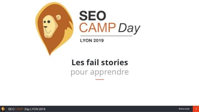 1#seocampSEO CAMP Day LYON 2019 Les fail stories pour apprendre