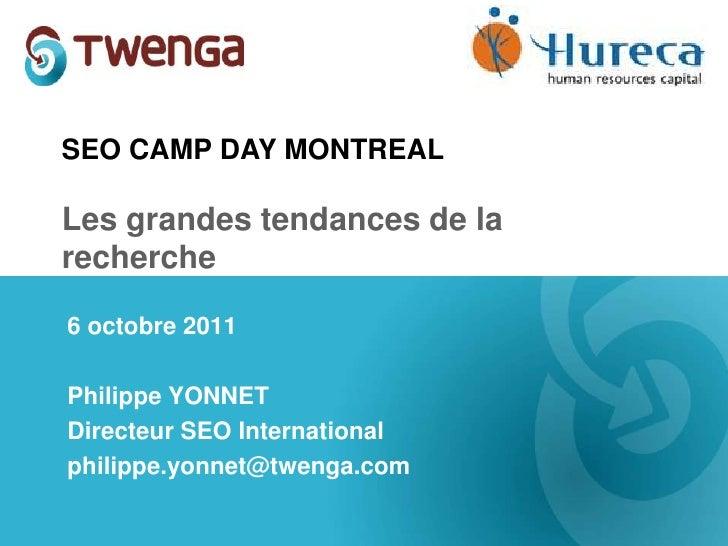 SEO CAMP DAY MONTREAL<br />Les grandes tendances de la recherche<br />6 octobre2011<br />Philippe YONNET<br />Directeur SE...