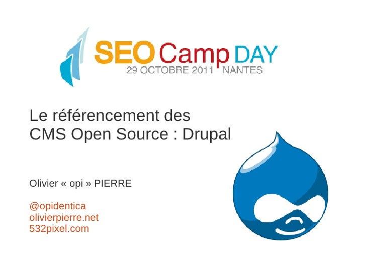 Le référencement desCMS Open Source : DrupalOlivier « opi » PIERRE@opidenticaolivierpierre.net532pixel.com