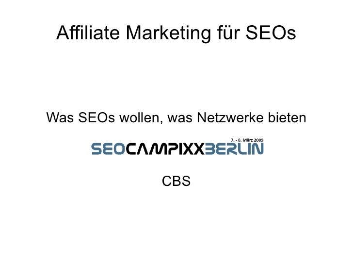 Affiliate Marketing für SEOs    Was SEOs wollen, was Netzwerke bieten                    CBS
