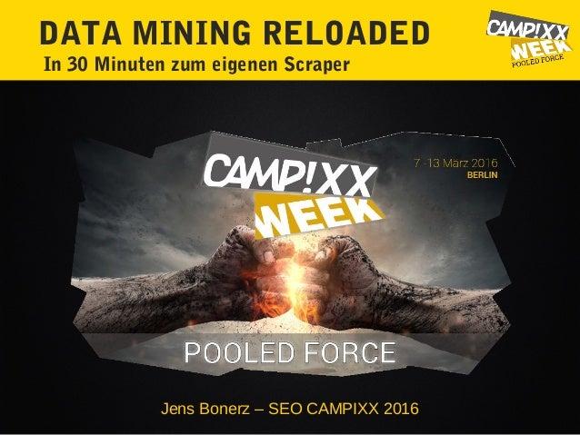 DATA MINING RELOADED In 30 Minuten zum eigenen Scraper Jens Bonerz – SEO CAMPIXX 2016