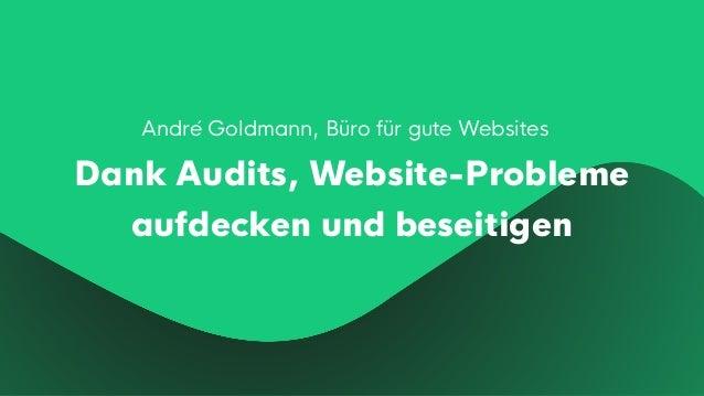 André Goldmann, Büro für gute Websites Dank Audits, Website-Probleme aufdecken und beseitigen
