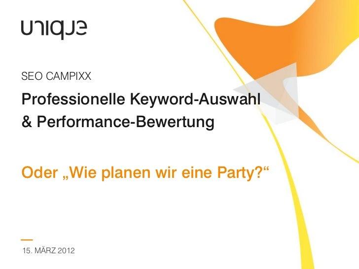 """SEO CAMPIXXProfessionelle Keyword-Auswahl& Performance-BewertungOder """"Wie planen wir eine Party?""""15. MÄRZ 2012"""