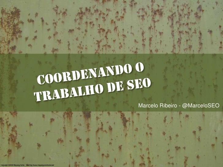 coordenando o trabalho de seo<br />Marcelo Ribeiro - @MarceloSEO<br />