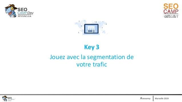 Marseille 2019#seocamp Key 3 Jouez avec la segmentation de votre trafic