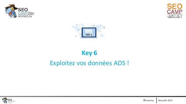Marseille 2019#seocamp Key 6 Exploitez vos données ADS !