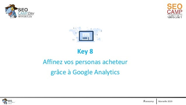 Marseille 2019#seocamp Key 8 Affinez vos personas acheteur grâce à Google Analytics