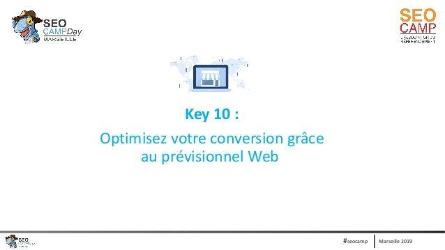 Marseille 2019#seocamp Key 10 : Optimisez votre conversion grâce au prévisionnel Web