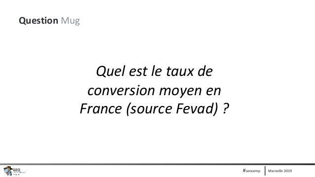 Marseille 2019#seocamp Question Mug Quel est le taux de conversion moyen en France (source Fevad) ?