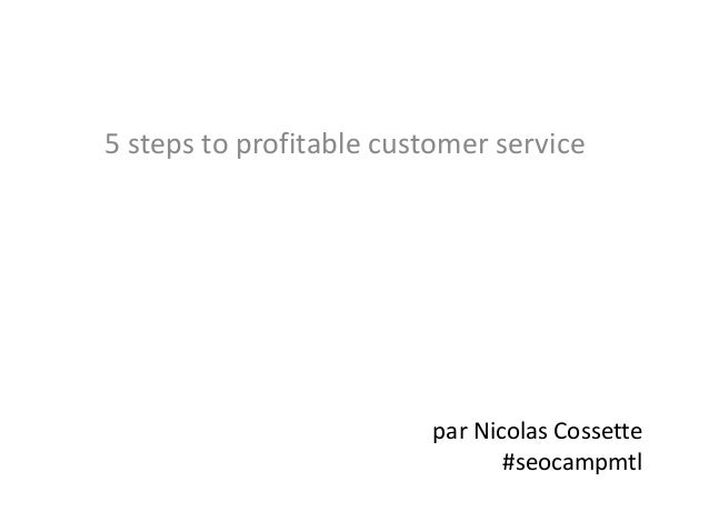 par Nicolas Cossette#seocampmtl5 steps to profitable customer service