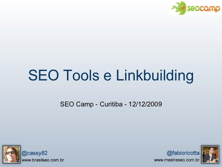 SEO Tools e Linkbuilding     SEO Camp - Curitiba - 12/12/2009