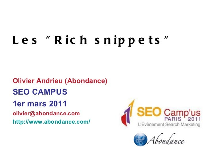 "Les ""Rich snippets"" Olivier Andrieu (Abondance) SEO CAMPUS  1er mars 2011 [email_address] http://www.abondance.c..."