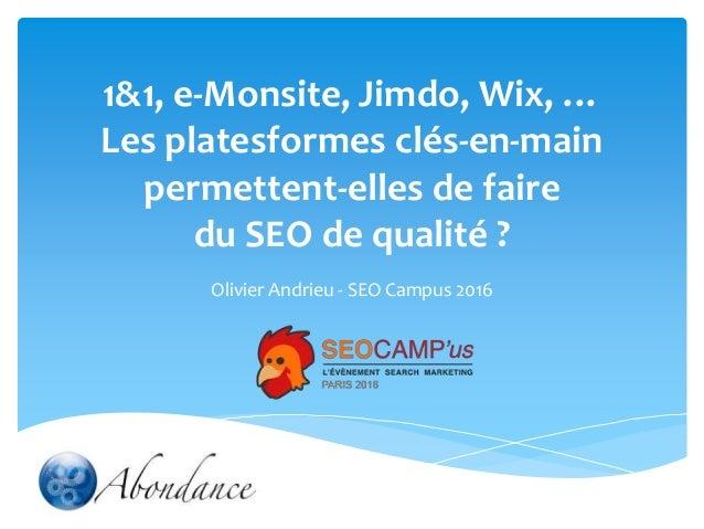1&1, e-Monsite, Jimdo, Wix, … Les platesformes clés-en-main permettent-elles de faire du SEO de qualité ? Olivier Andrieu ...