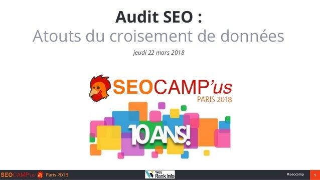 1#seocamp Audit SEO : Atouts du croisement de données jeudi 22 mars 2018