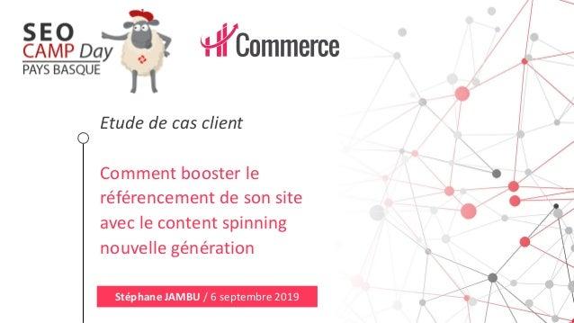 Stéphane JAMBU / 6 septembre 2019 Etude de cas client Comment booster le référencement de son site avec le content spinnin...