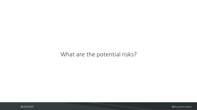 #SEOCAMP @lauracrimmons What are the potential risks?