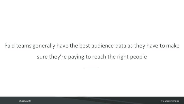 #SEOCAMP @lauracrimmons Paid teams generally have the best audience data as they have to make sure they're paying to reach...