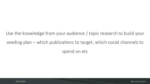 #SEOCAMP @lauracrimmons Use the knowledge from your audience / topic research to build your seeding plan – which publicati...