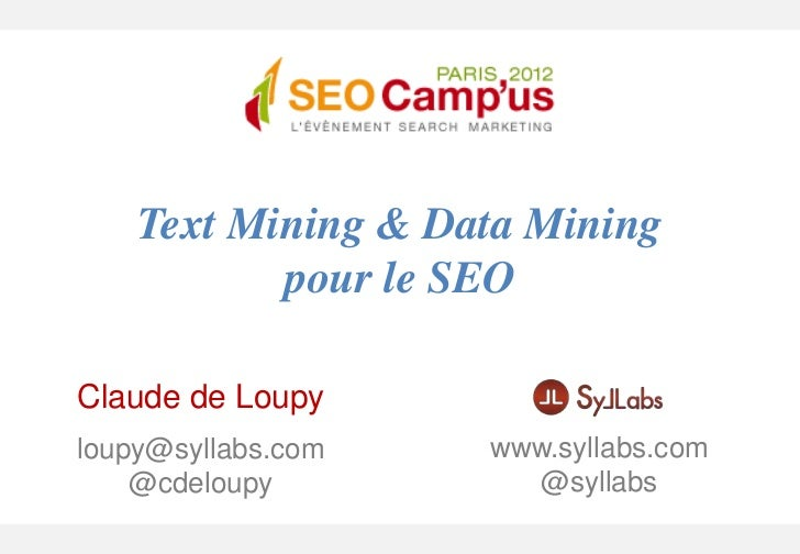 Text Mining & Data Mining           pour le SEOClaude de Loupyloupy@syllabs.com   www.syllabs.com    @cdeloupy         @sy...