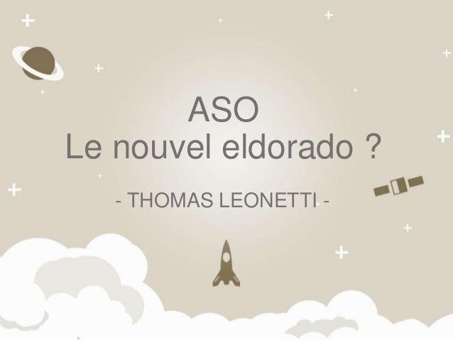 - THOMAS LEONETTI - ASO Le nouvel eldorado ?