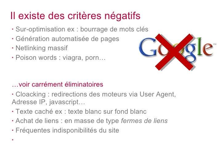 Il existe des critères négatifs <ul><li>Sur-optimisation ex : bourrage de mots clés </li></ul><ul><li>Génération automatis...