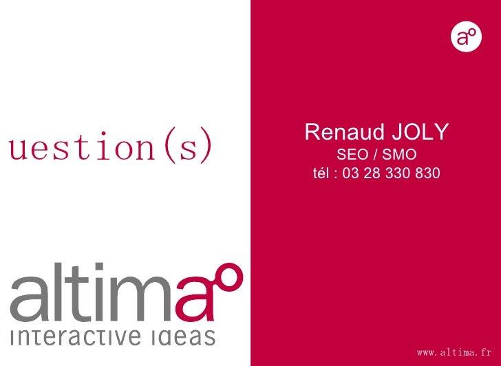 www.altima.fr Renaud JOLY SEO / SMO tél : 03 28 330 830