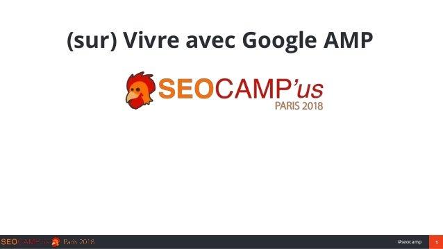 1#seocamp (sur) Vivre avec Google AMP