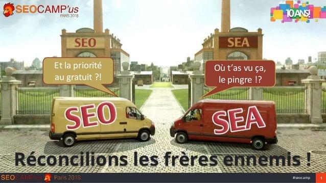 1#seocamp Réconcilions les frères ennemis ! Et la priorité au gratuit ?! Où t'as vu ça, le pingre !?