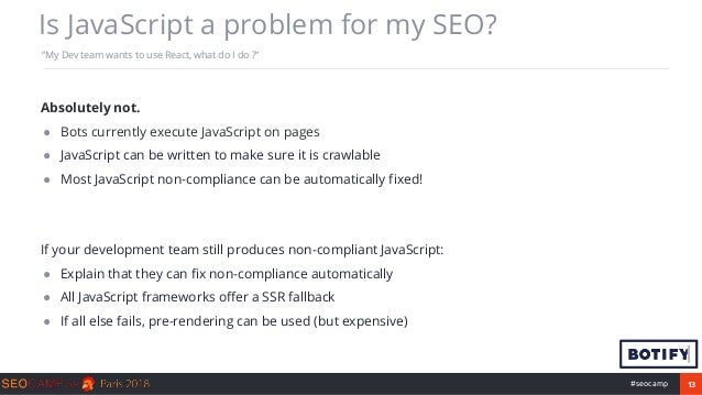 """13#seocamp Is JavaScript a problem for my SEO? """"My Dev team wants to use React, what do I do ?"""" Absolutely not. ● Bots cur..."""