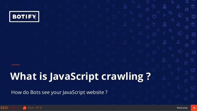 15#seocamp What is JavaScript crawling ? How do Bots see your JavaScript website ?