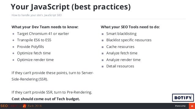 20#seocamp Your JavaScript (best practices) How to handle your site's JavaScript SEO What your Dev Team needs to know: ● T...