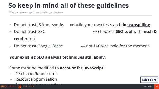 28#seocamp ▪ Do not trust JS frameworks ⇔ build your own tests and do transpilling ▪ Do not trust GSC ⇔ choose a SEO tool ...