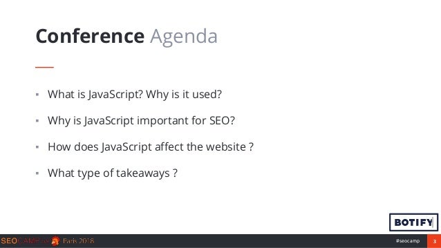 3#seocamp ▪ What is JavaScript? Why is it used? ▪ Why is JavaScript important for SEO? ▪ How does JavaScript affect the we...