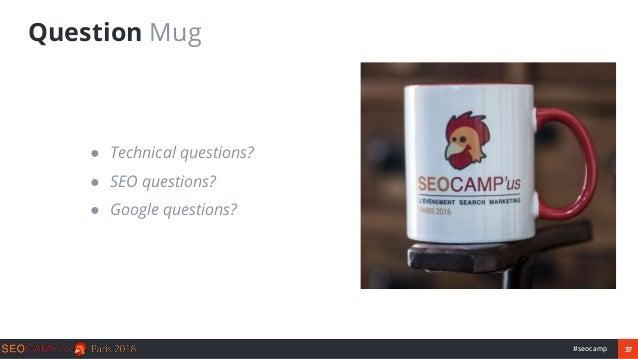 37#seocamp Question Mug ● Technical questions? ● SEO questions? ● Google questions?