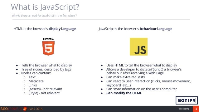 4#seocamp What is JavaScript? Why is there a need for JavaScript in the first place ? ● Tells the browser what to display ...