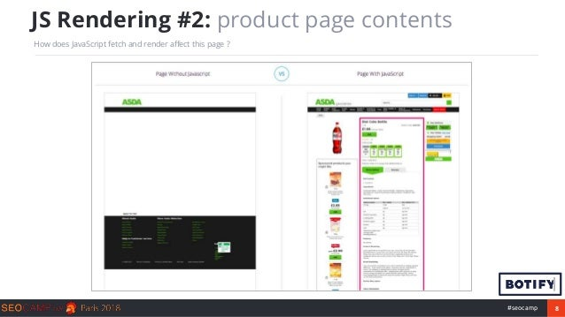 8#seocamp JS Rendering #2: product page contents How does JavaScript fetch and render affect this page ?
